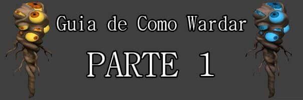 Guia De Como Wardar - Parte 1 (1)